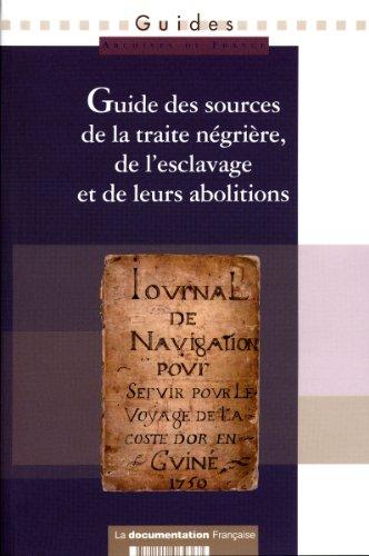 Guide des sources de la traite négrière, de l'esclavage et de leurs abolitions par Claire Sibille