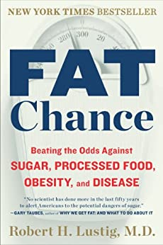 Fat Chance: Beating the Odds Against Sugar, Processed Food, Obesity, and Disease par [Lustig, Robert H.]