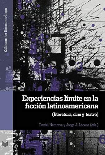 Experiencias límite en la ficción latinoamericana : literatura, cine y teatro