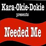 Needed Me (Originally Performed by Rihanna) [Karaoke Version]