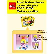 PlusL instrucciones de remake para LEGO 10698,Muñeca vestida: Usted puede construir Muñeca vestida de sus propios ladrillos