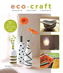 [ ECO CRAFT: RECYCLE, RECRAFT, RESTYLE ] by Wasinger, Susan ( Author) Oct-2011 [ Paperback ]