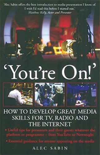 You're On!: How to develop great media skills for TV, radio and the internet (How to Books) by Alec Sabin (2008-11-25)