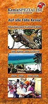 Auf alle Fälle Kenia!: Keniaurlaub, Safari und weltweite Reisen - über zwanzig Jahre Erfahrung - einmal Kenia - immer Kenia