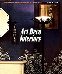 Art Deco Interiors: Decoration and Design Classics of the 1920s and 1930s by Patricia Bayer (1998-03-30)