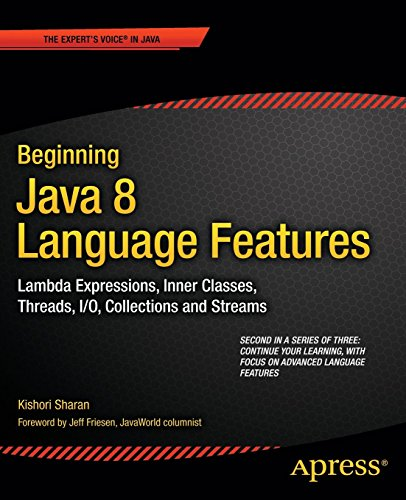 Beginning Java 8 Language Features: Lambda Expressions, Inner Classes, Threads, I/O, Collections, and Streams by Kishori Sharan (12-Aug-2014) Paperback