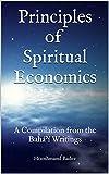 Principles of Spiritual Economics: A Compilation from the Bahá'í Writings