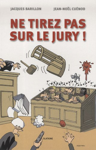 Ne tirez pas sur le jury ! par Jacques Barillon, Jean-Noël Cuénod
