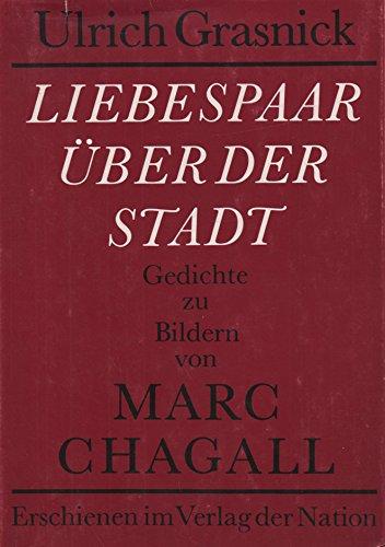 Ulrich Grasnick: Liebespaar über der Stadt - Gedichte zu Bildern von Marc Chagall