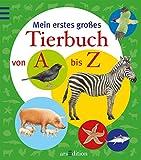 Mein erstes großes Tierbuch von A-Z