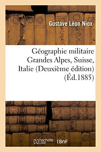Géographie militaire Grandes Alpes, Suisse, Italie Deuxième édition par Gustave Léon Niox