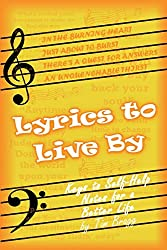 Lyrics to Live By: Keys to Self-Help Notes for a Better Life