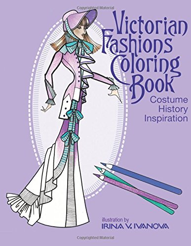 Victorian Fashions Coloring Book: Costume History Inspiration (Fashion Inspiration)