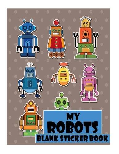 My Robots Blank Sticker Book: Funny Robot, Blank Sticker Book 8.5 x 11, 100 Pages: Volume 3 por Alia Leone