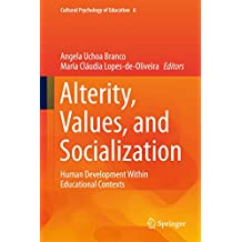 Alterity, Values, and Socialization: Human Development Within Educational Contexts (Cultural Psychology of Education)