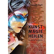 Kunst-Magie-Heilen: Eine poetische Forschungsreise