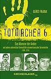 Totmacher 6: Das Monster der Anden und andere unheimliche Kriminalfälle lateinamerikanischer Serienmörder (1880-2014) by Gerd Frank (2016-03-01) - Gerd Frank