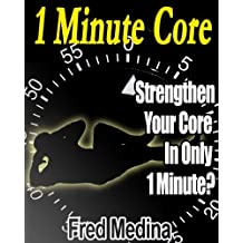 1 Minute Core: Strengthen Your Core In Only 1 Minute? (English Edition)