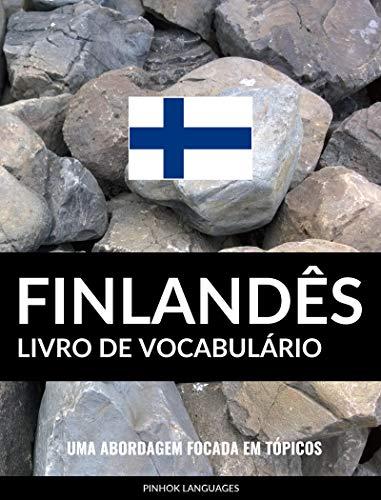 Livro de Vocabulário Finlandês: Uma Abordagem Focada Em Tópicos (Portuguese Edition) por Pinhok Languages