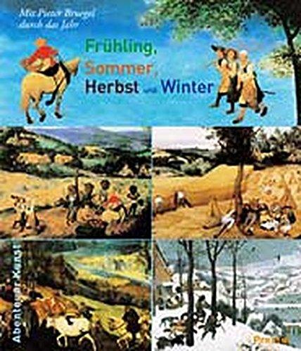 Frühling, Sommer, Herbst und Winter: Mit Pieter Bruegel durch das Jahr (Abenteuer Kunst /Adventures in Art)