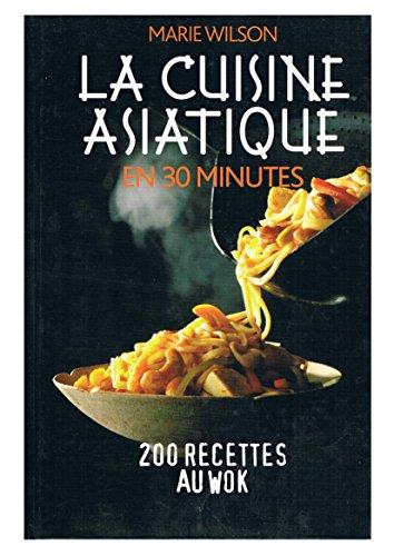 La cuisine asiatique en 30 minutes – 200 recettes au wok