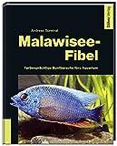 Malawisee-Fibel: Farbenprächtige Buntbarsche fürs Aquarium - Andreas Spreinat