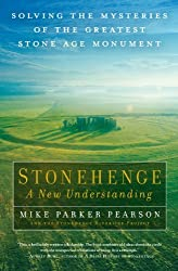 Stonehenge - A New Understanding: Solving the Mysteries of the Greatest Stone Age Monument by Mike Parker Pearson (2013-05-04)