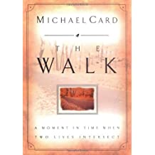 The Walk: A Moment In Time When Two Lives Intersect by Michael Card (2001-03-13)