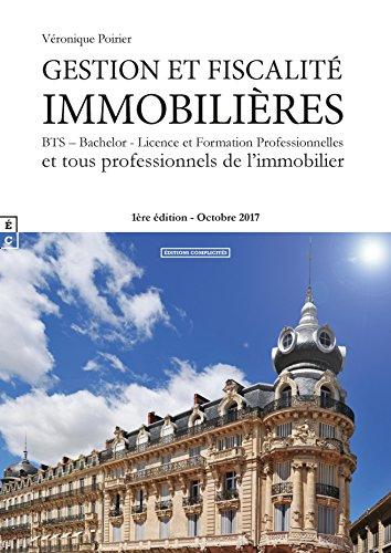Gestion et Fiscalite Immobilieres - BTS Bachelor - Licence et Formation Professionnelles et tous professionnels de l immobilier par Veronique Poirier