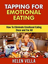 Tapping for Emotional Eating: How To Eliminate Emotional Eating Once and For All (Tapping Guidebooks Book 3) (English Edition)