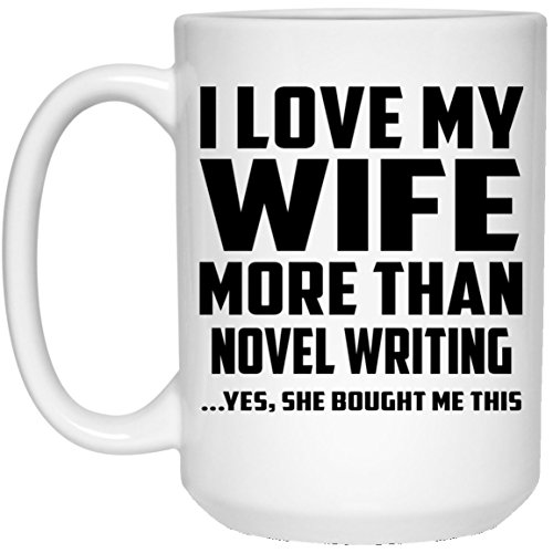 Designsify I Love My Wife More Than Novel Writing - 15 Oz Coffee Mug, Kaffeebecher Keramik...