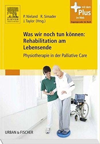 Was wir noch tun können: Rehabilitation am Lebensende: Physiotherapie in der Palliative Care