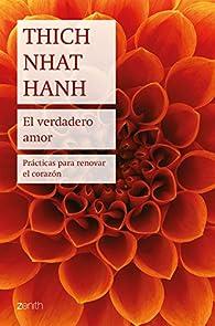 El verdadero amor: Prácticas para renovar el corazón par Thich Nhat Hanh