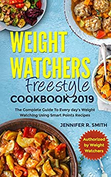 WEIGHT WATCHERS FREESTYLE COOKBOOK 2019: The Complete Guide To Every day's Weight Watching Using Smart Points Recipes (English Edition) di [Smith, Jennifer R.]