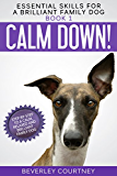 Calm Down!: Step-by-Step to a Calm, Relaxed, and Brilliant Family Dog (Essential Skills for a Brilliant Family Dog Book 1) (English Edition)