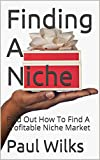 Finding A Niche: Find Out How To Find A Profitable Niche Market