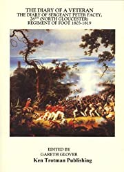 The Diary of a Veteran: The Diary of Sergeant Peter Facey, 28th (North Gloucester) Regiment of Foot 1803-1819
