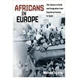 [( Africans in Europe: The Culture of Exile and Emigration from Equatorial Guinea to Spain )] [by: Michael Ugarte] [Mar-2010]