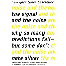 The Signal and the Noise: Why So Many Predictions Fail-But Some Don't by Nate Silver (2015-02-03)