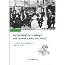 Dictionnaire biographique des grands sourds en France: Les Silencieux de France (1450-1920)