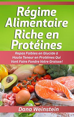 Couverture du livre Régime Alimentaire Riche en Protéines: Repas Faibles en Glucide à Haute Teneur en Protéines Qui Vont Faire Fondre Votre Graisse!