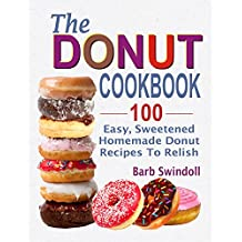 The Donut Cookbook: 100 Easy, Sweetened Homemade Donut Recipes To Relish (English Edition)