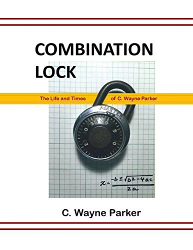 Combination Lock: The Life and Times of C. Wayne Parker (English Edition)