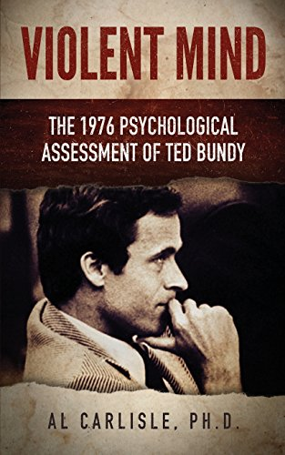 Violent Mind: The 1976 Psychological Assessment of Ted Bundy (Development of the Violent Mind) por Al Carlisle