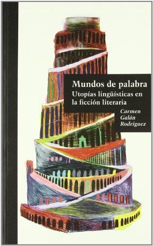 Mundos de palabra - utopias linguisticas en la ficcion literaria