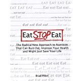 Eat Stop Eat - The Radical New Approach to Nuttrition That Can Burn Fat, Improve Your Health and Might Just Save Your Life: Eat Stop Eat - Weight Loss Burn Fat (English Edition)