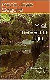 Y el maestro dijo...: Metamorfosis Interior (Spanish Edition)