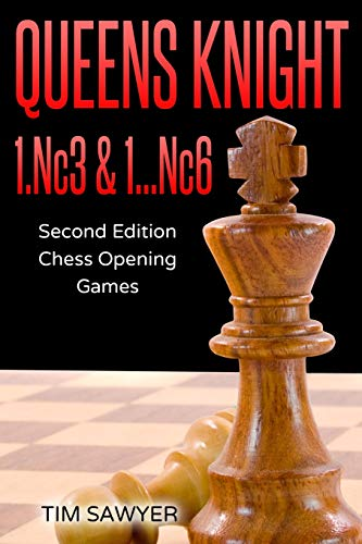 Queens Knight 1.Nc3 & 1…Nc6: Second Edition - Chess Opening Games por Tim Sawyer