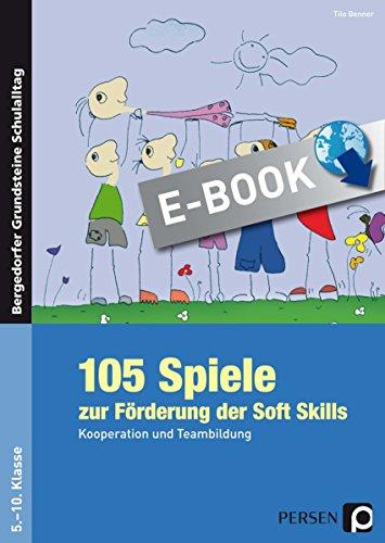 105 Spiele zur Förderung der Soft Skills: Kooperation und Teambildung (5. bis 10. Klasse) 105
