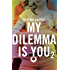 My dilemma is you 2 (Leggereditore)